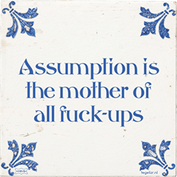 "Tegeltje met de tekst: ""Assumption is the mother of all fuck ups"""