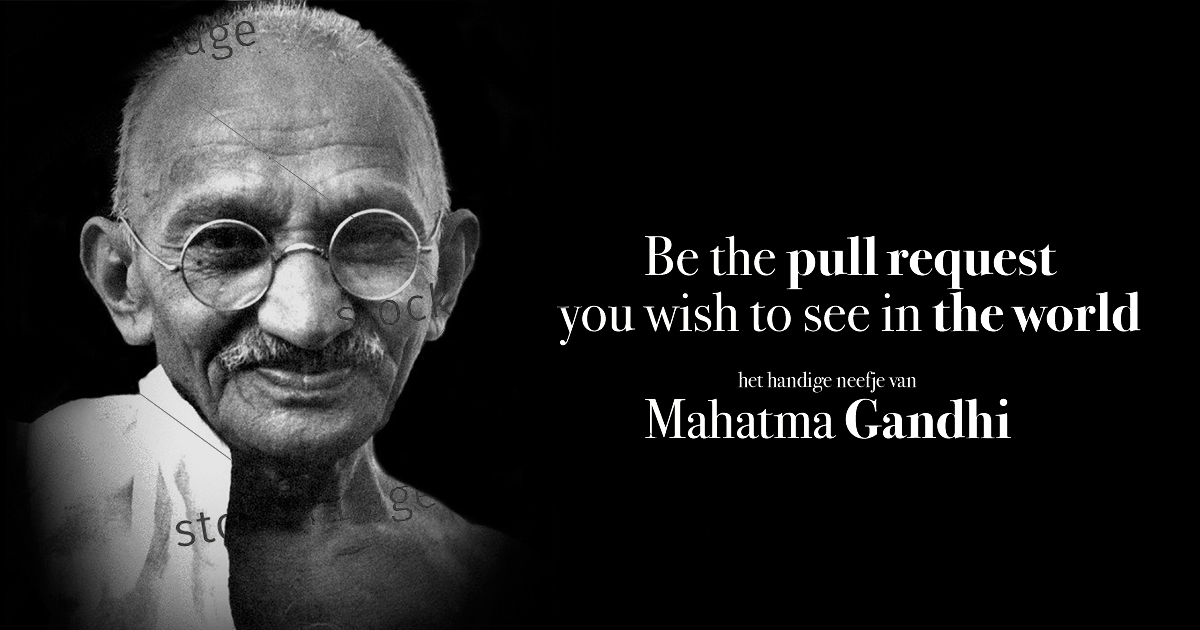 "Foto van Mahatma Ghandi met de tekst: ""Be the pull request you want to see in this world - het handige neefje van Mahatma Ghandi"""